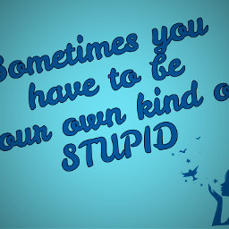 quotesandsayings stupid blue teenagers teenage