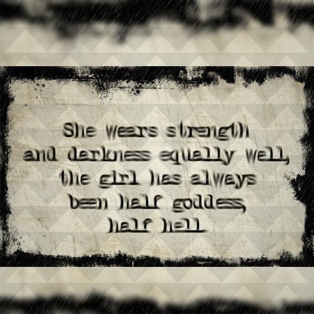#darkness #strength #halfgoddess #halfhell